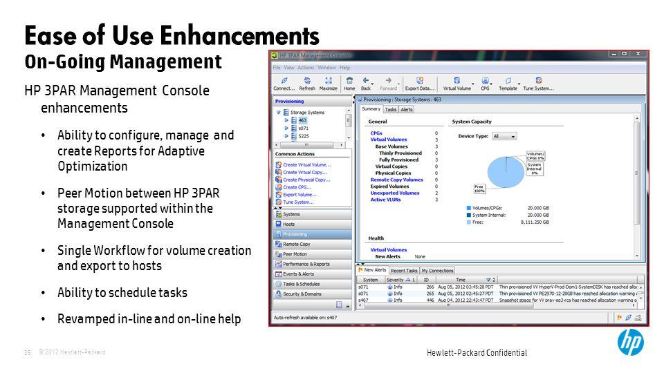 © 2012 Hewlett-Packard 35 Hewlett-Packard Confidential On-Going Management Ease of Use Enhancements HP 3PAR Management Console enhancements Ability to