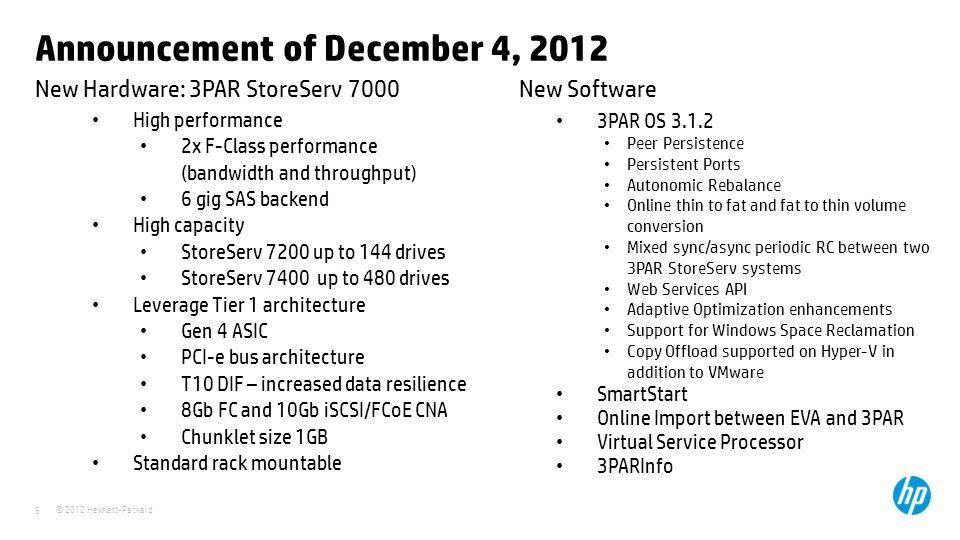 © 2012 Hewlett-Packard 6 New Hardware: 3PAR StoreServ 7000 Announcement of December 4, 2012 High performance 2x F-Class performance (bandwidth and thr