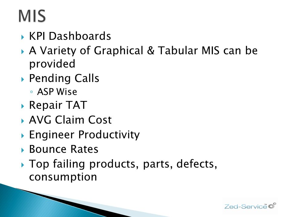 KPI Dashboards A Variety of Graphical & Tabular MIS can be provided Pending Calls ASP Wise Repair TAT AVG Claim Cost Engineer Productivity Bounce Rate