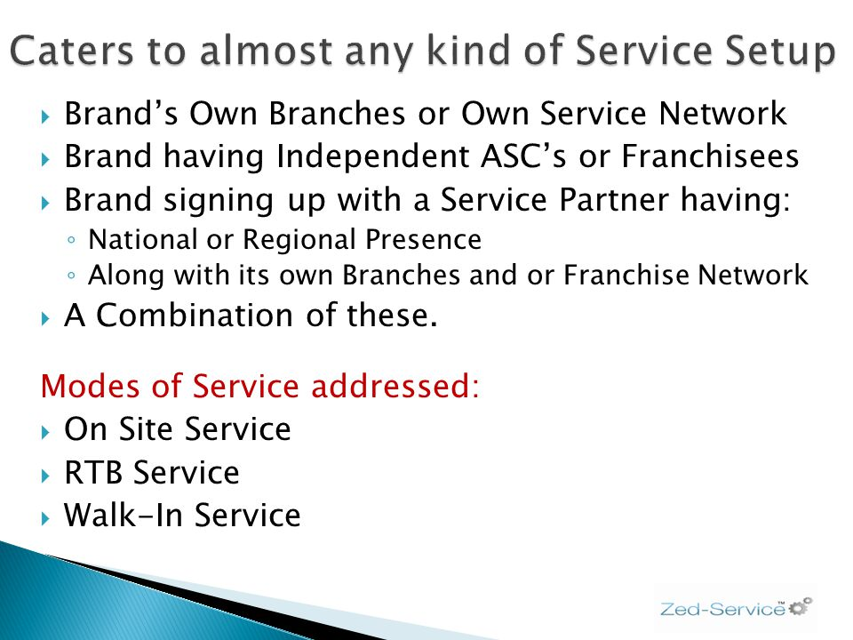 Brands Own Branches or Own Service Network Brand having Independent ASCs or Franchisees Brand signing up with a Service Partner having: National or Re