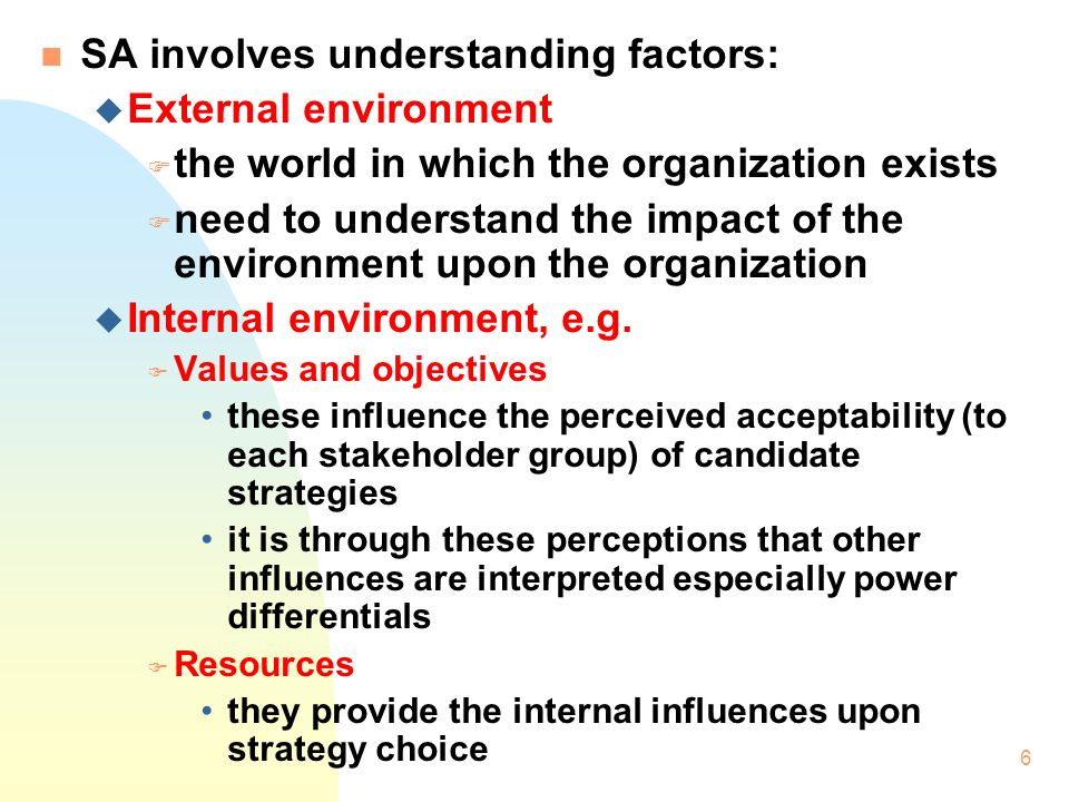 5 1. Introduction n SA aims to form a picture of the influences playing upon the organization in order to be informed of the strategic choice elements