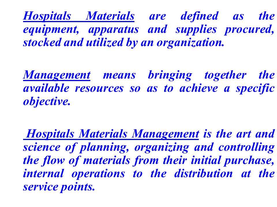 Hospitals Materials are defined as the equipment, apparatus and supplies procured, stocked and utilized by an organization. Management means bringing
