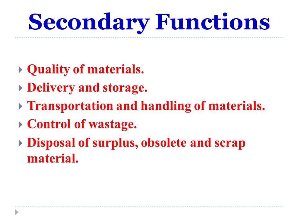 Secondary Functions Quality of materials. Delivery and storage. Transportation and handling of materials. Control of wastage. Disposal of surplus, obs