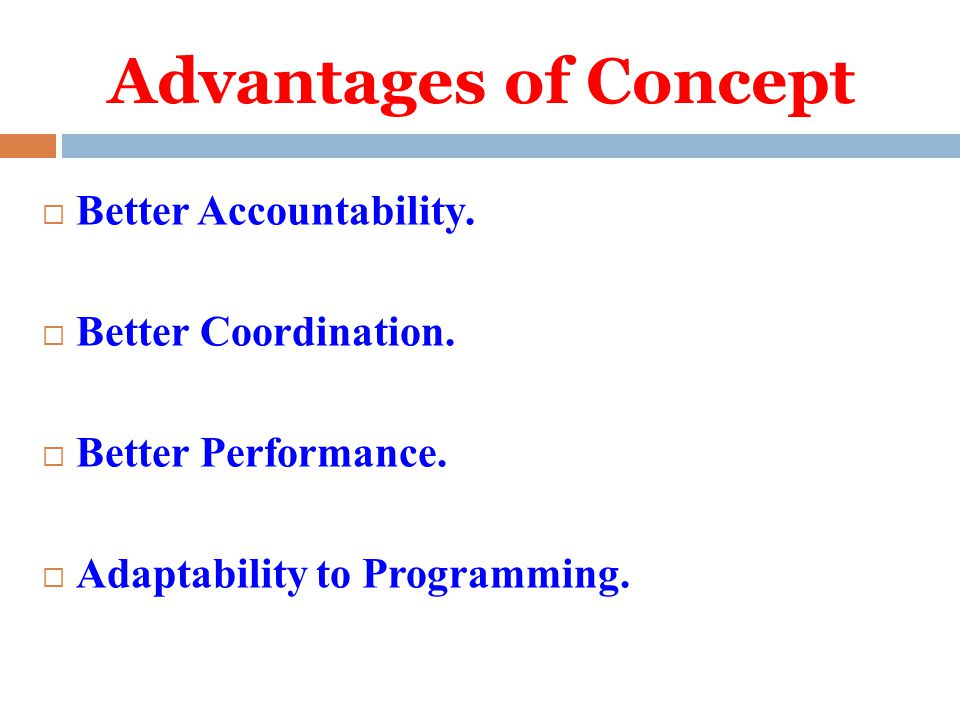 Advantages of Concept Better Accountability. Better Coordination. Better Performance. Adaptability to Programming.