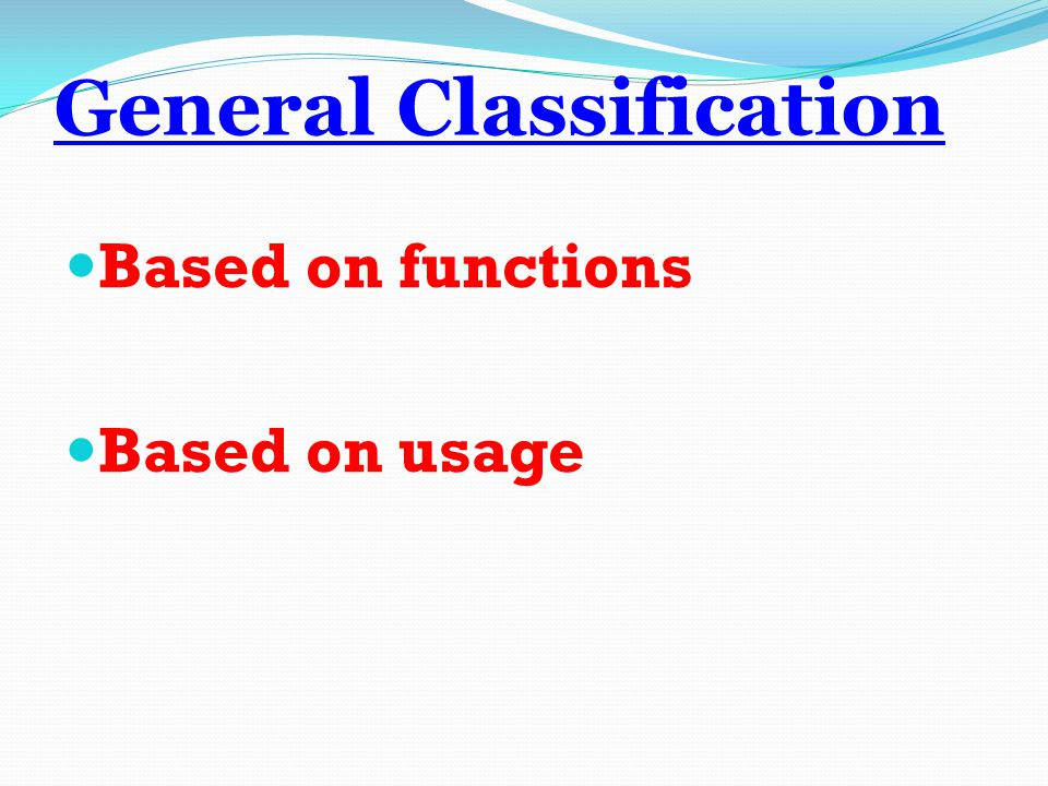General Classification Based on functions Based on usage