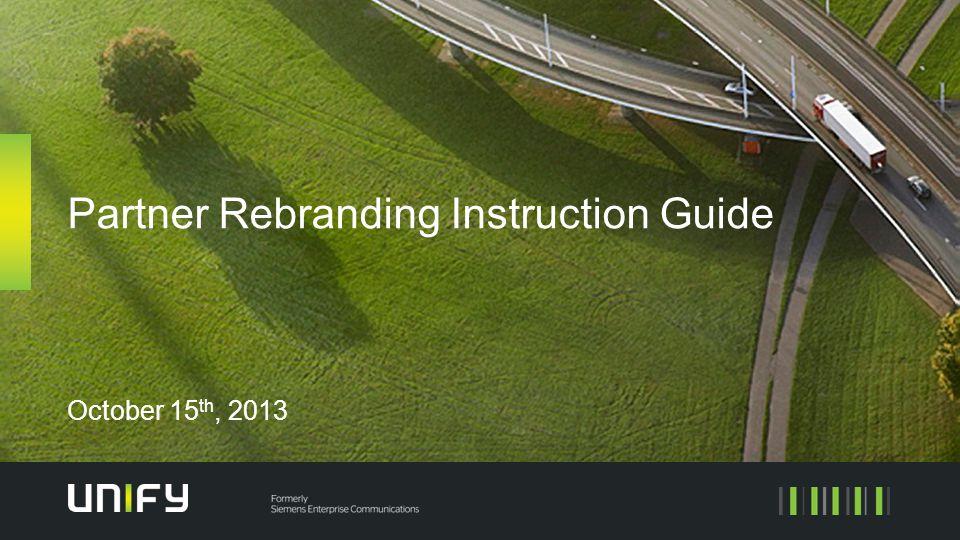 Partner Rebranding Instruction Guide October 15 th, 2013