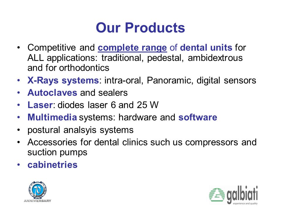 Our Products Competitive and complete range of dental units for ALL applications: traditional, pedestal, ambidextrous and for orthodontics X-Rays syst