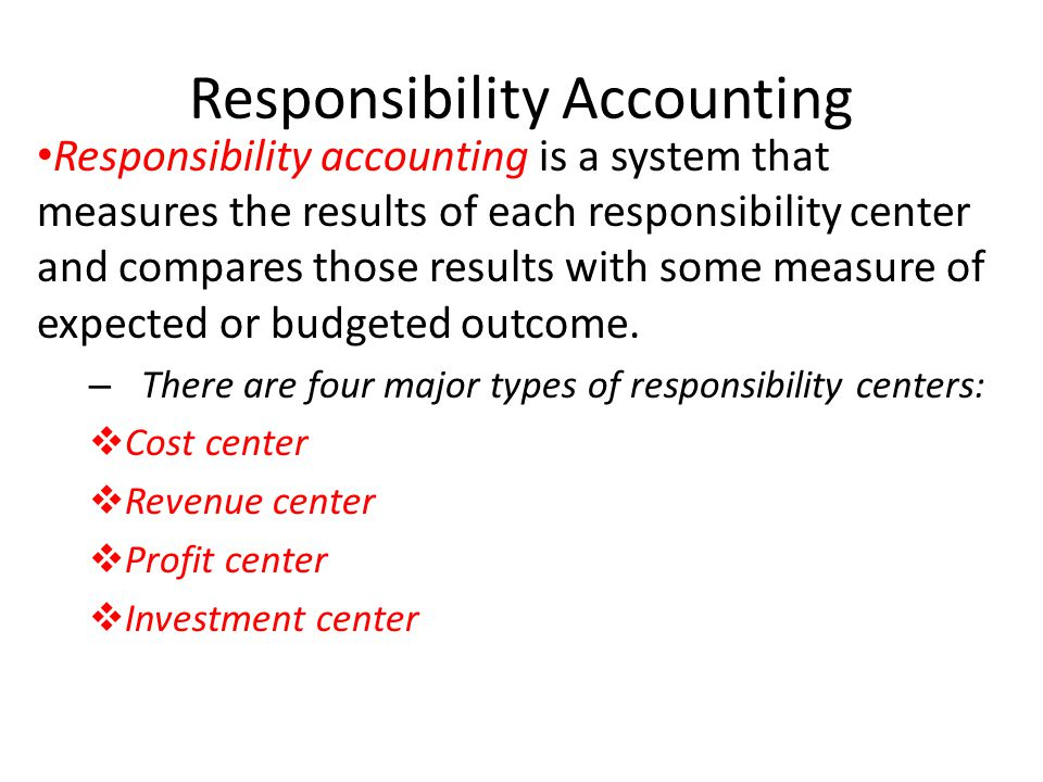 Responsibility Accounting Responsibility accounting is a system that measures the results of each responsibility center and compares those results wit