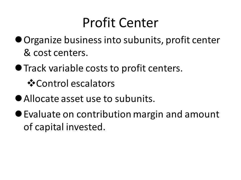 Profit Center lOrganize business into subunits, profit center & cost centers. lTrack variable costs to profit centers. vControl escalators lAllocate a
