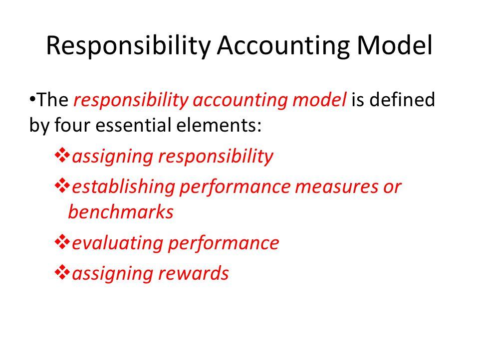 Responsibility Accounting Model The responsibility accounting model is defined by four essential elements: vassigning responsibility vestablishing per