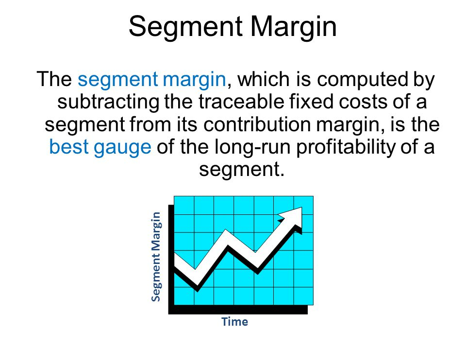 Segment Margin The segment margin, which is computed by subtracting the traceable fixed costs of a segment from its contribution margin, is the best g