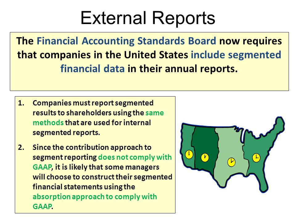 External Reports The Financial Accounting Standards Board now requires that companies in the United States include segmented financial data in their a