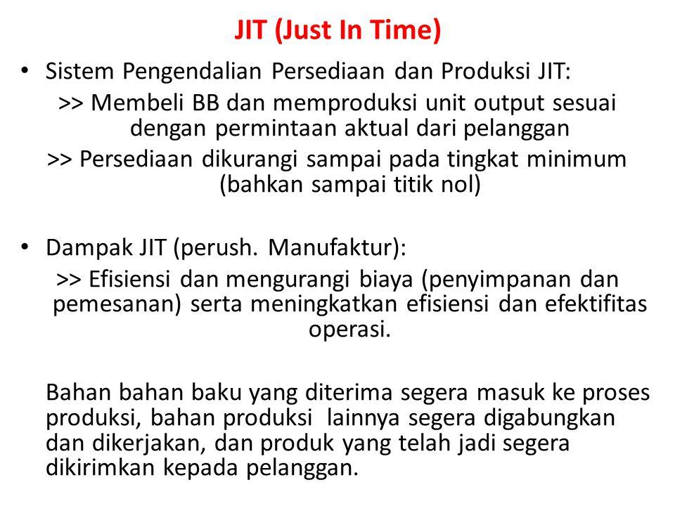 JIT (Just In Time) Sistem Pengendalian Persediaan dan Produksi JIT: >> Membeli BB dan memproduksi unit output sesuai dengan permintaan aktual dari pel