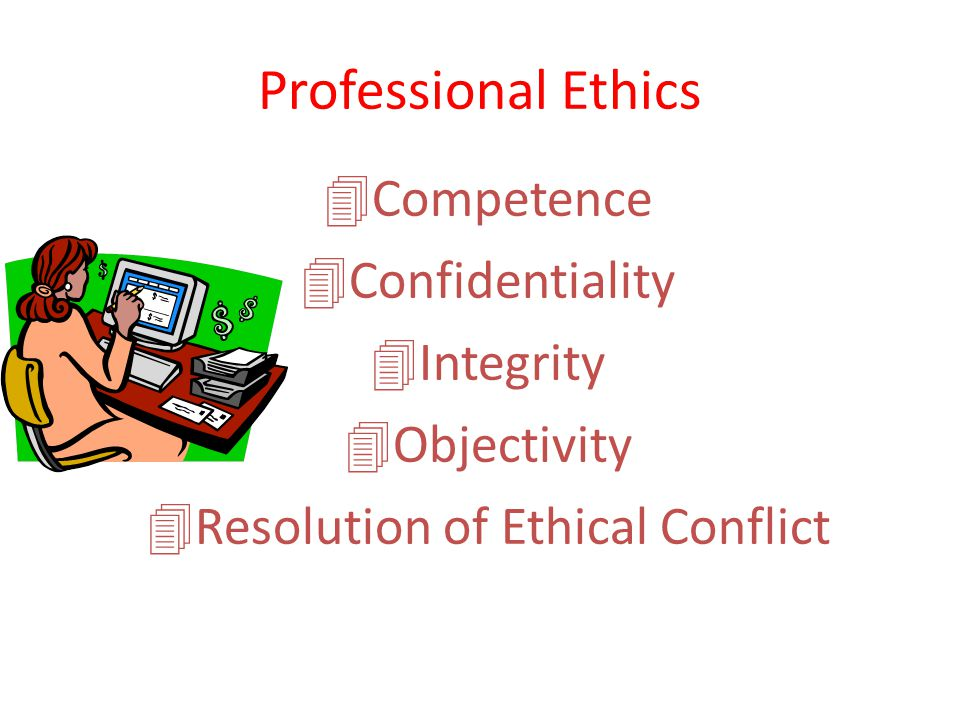 Professional Ethics 4Competence 4Confidentiality 4Integrity 4Objectivity 4Resolution of Ethical Conflict