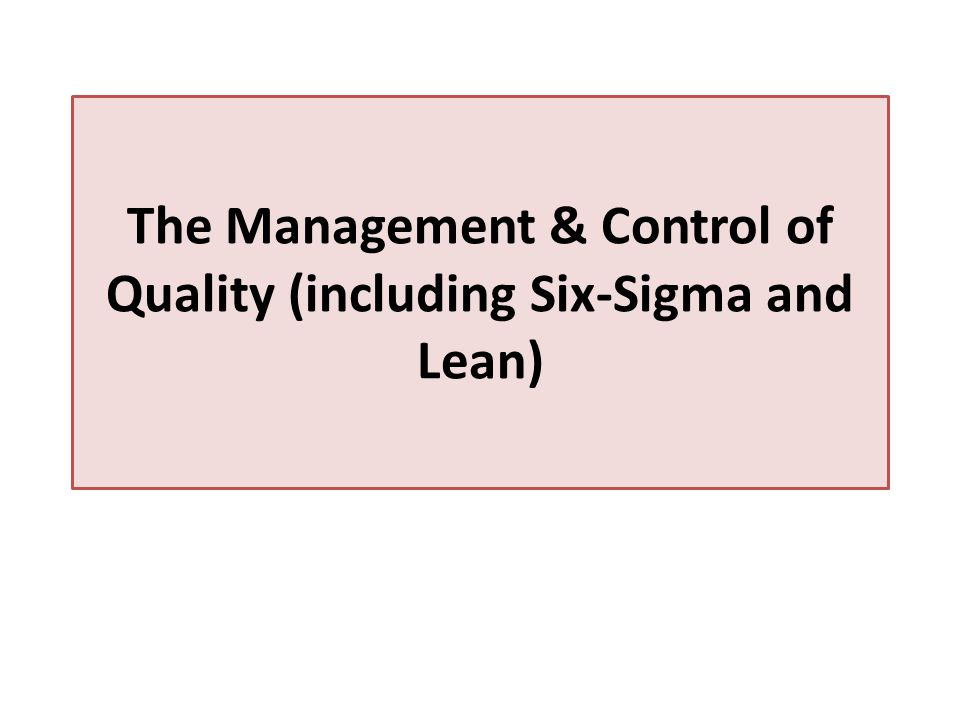 The Management & Control of Quality (including Six-Sigma and Lean)