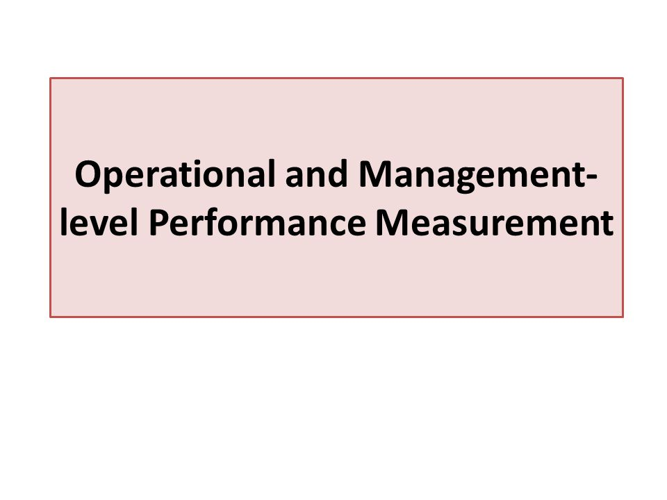 Operational and Management- level Performance Measurement