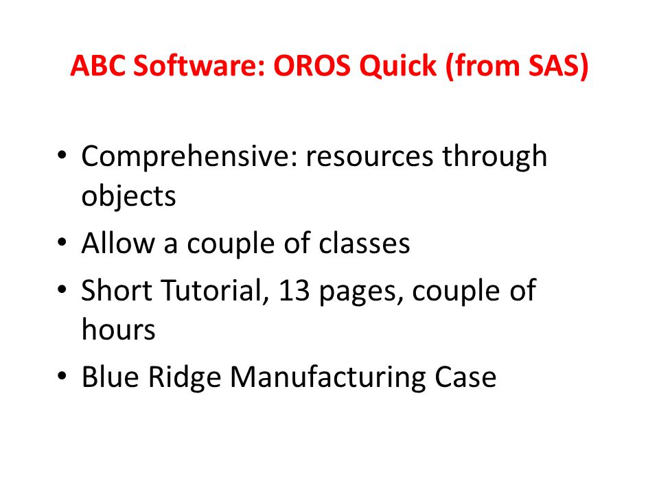 ABC Software: OROS Quick (from SAS) Comprehensive: resources through objects Allow a couple of classes Short Tutorial, 13 pages, couple of hours Blue