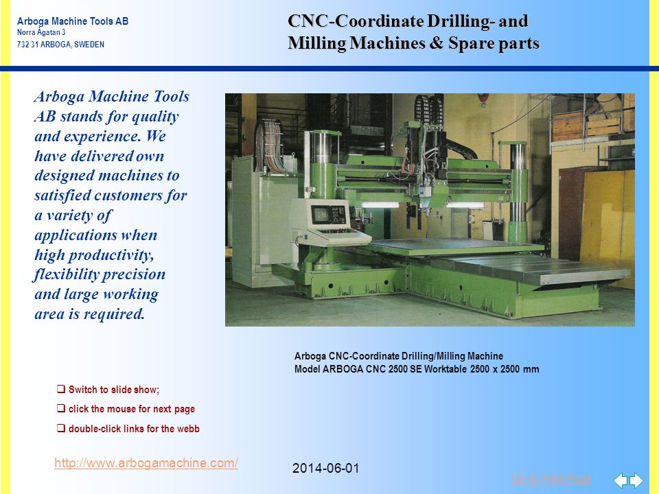Go to First Page http://www.arbogamachine.com/ CNC-Coordinate Drilling- and Milling Machines & Spare parts Switch to slide show; click the mouse for n