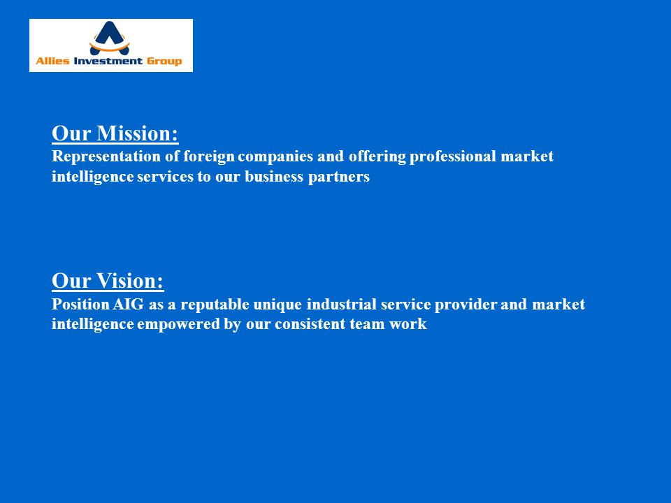 Our Mission: Representation of foreign companies and offering professional market intelligence services to our business partners Our Vision: Position