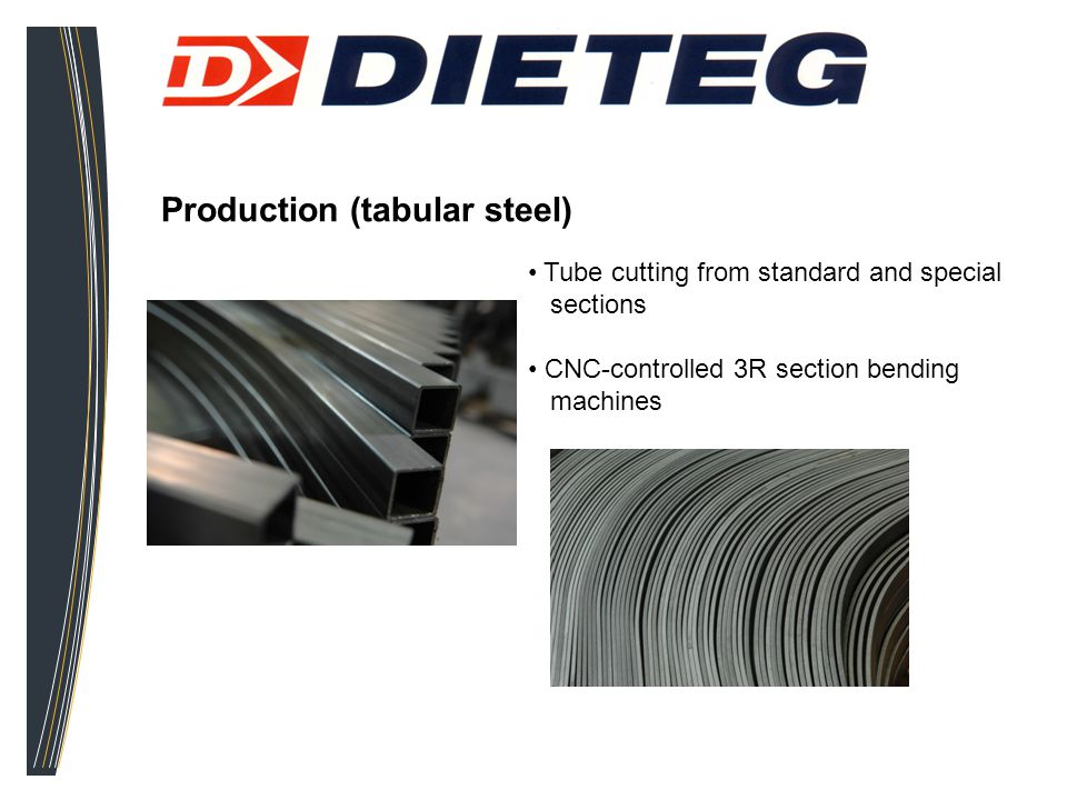 Production (tabular steel) Tube cutting from standard and special sections CNC-controlled 3R section bending machines