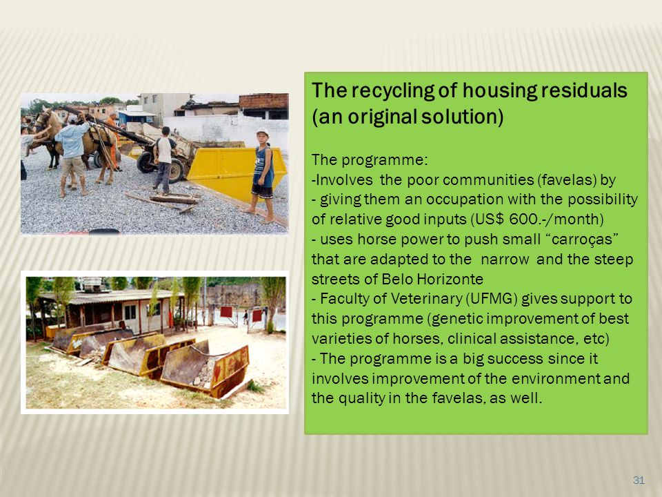 The recycling of housing residuals (an original solution) The programme: -Involves the poor communities (favelas) by - giving them an occupation with