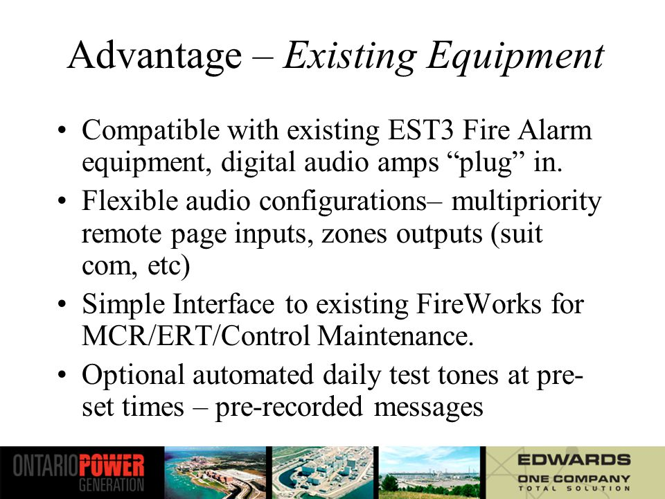 Advantage – Existing Equipment Compatible with existing EST3 Fire Alarm equipment, digital audio amps plug in.