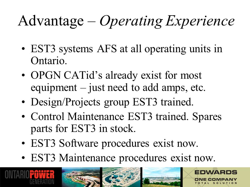 Advantage - Qualification Meets fully the requirements of NBC 1995 and CSA/N293-95 Audio is ULC Listed for Emergency use EST3 system is OPGN qualified, been through HFE before.