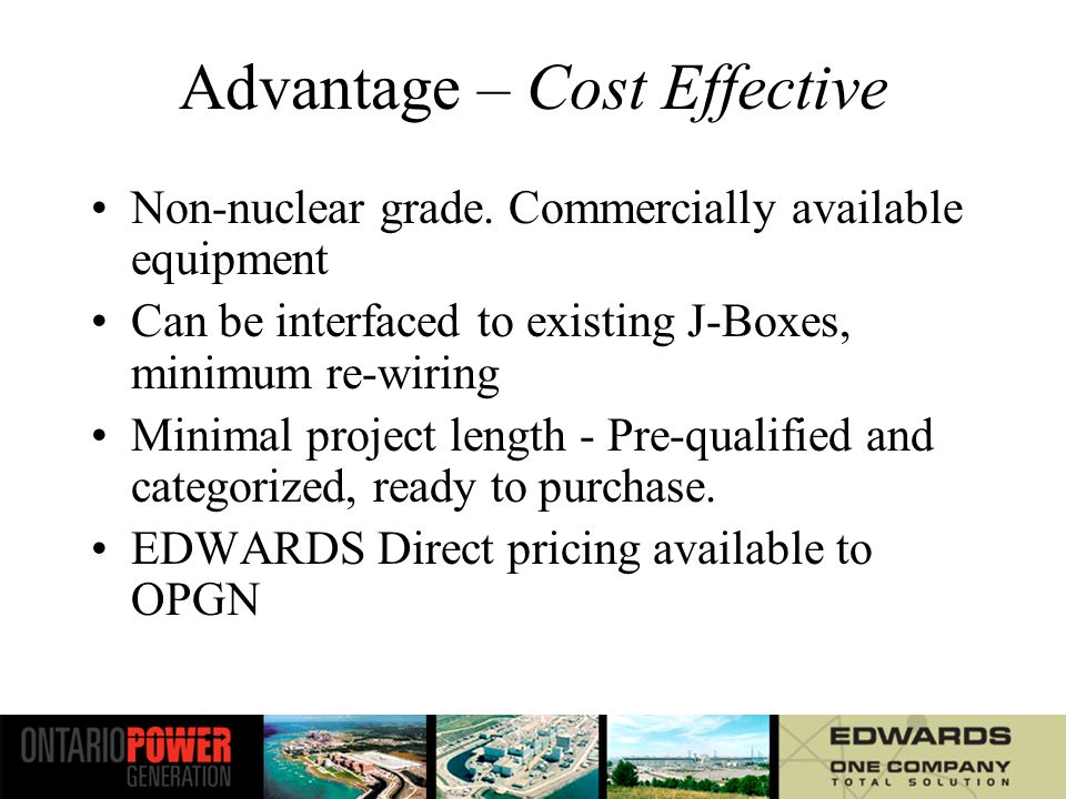 Advantage – Cost Effective Non-nuclear grade.