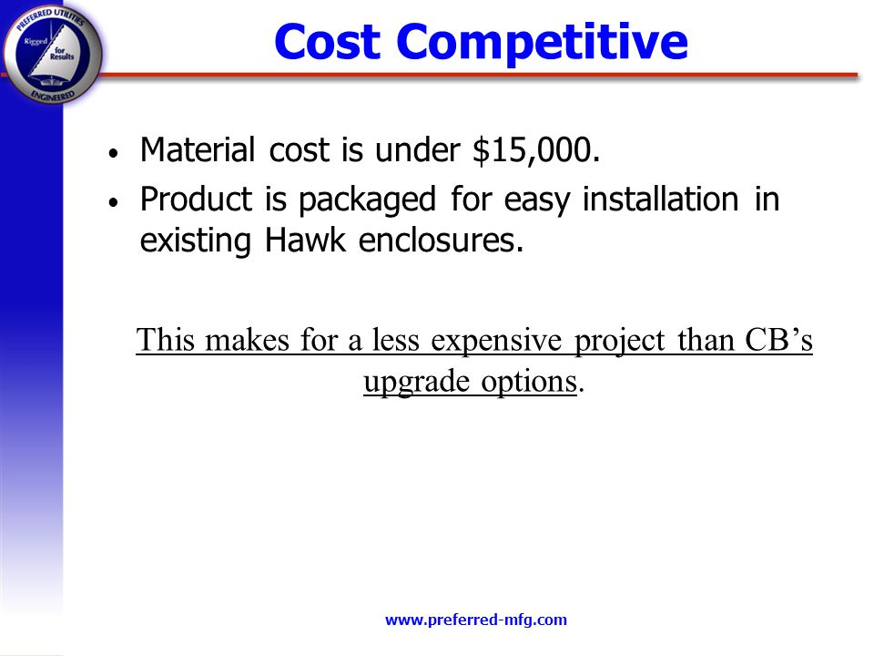 www.preferred-mfg.com Cost Competitive Material cost is under $15,000.