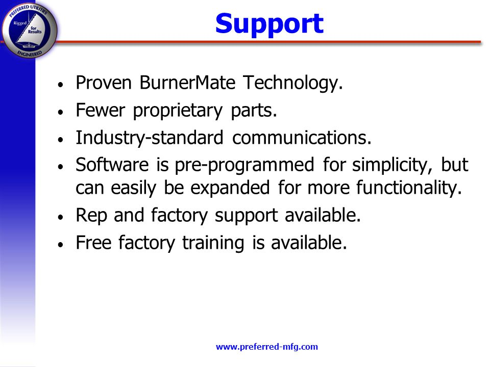 www.preferred-mfg.com Support Proven BurnerMate Technology.