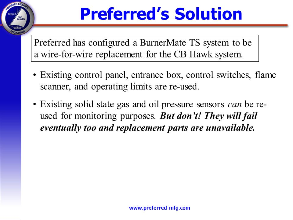 www.preferred-mfg.com Preferreds Solution Preferred has configured a BurnerMate TS system to be a wire-for-wire replacement for the CB Hawk system. Ex