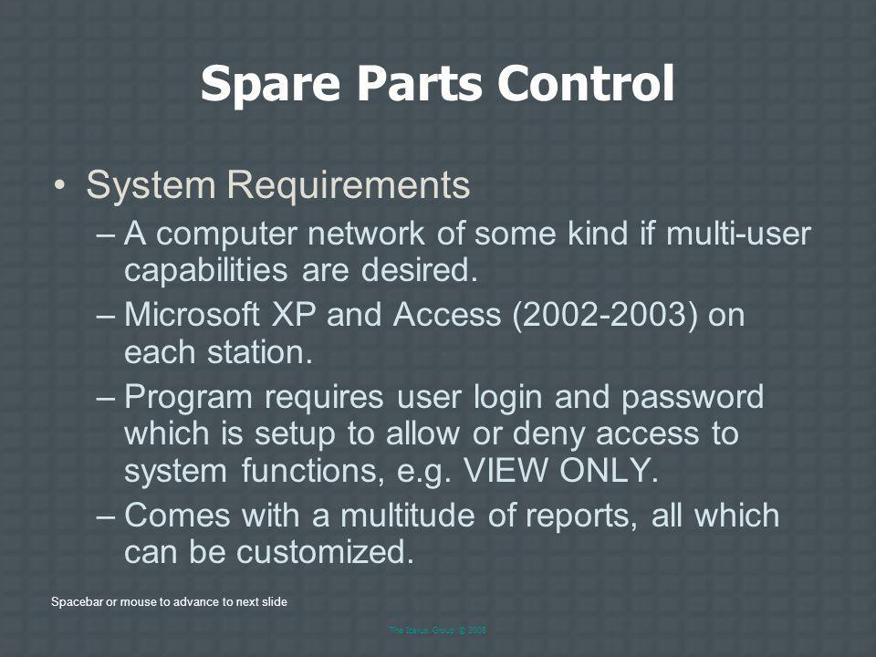 Spacebar or mouse to advance to next slide The Icarus Group © 2008 Spare Parts Control Internal Audit –Use Smart Count to initiate and control a physical inventory while daily operations continue.