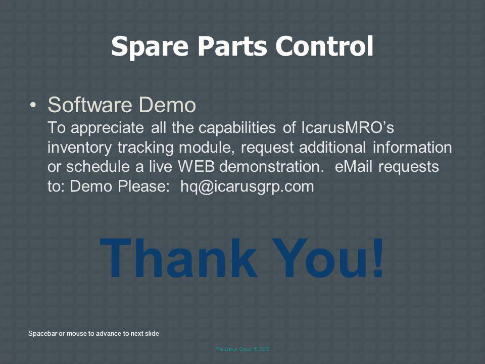 The Icarus Group © 2008 Spare Parts Control System Requirements –A computer network of some kind if multi-user capabilities are desired.