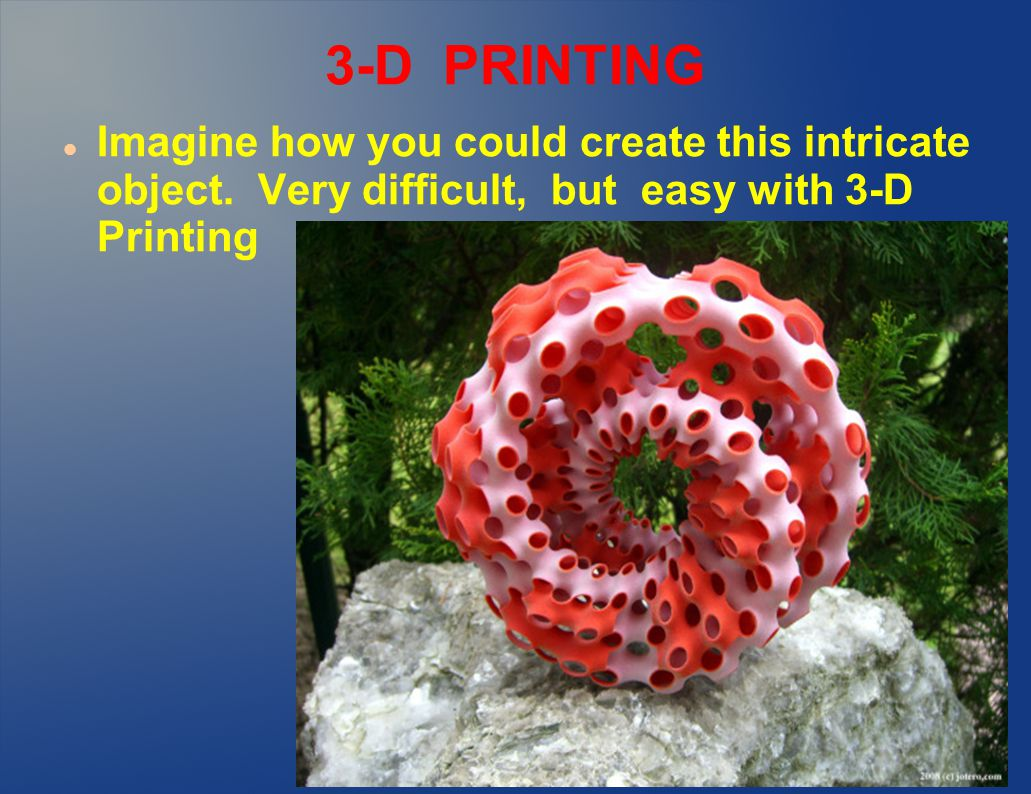 3-D PRINTING Imagine how you could create this intricate object.