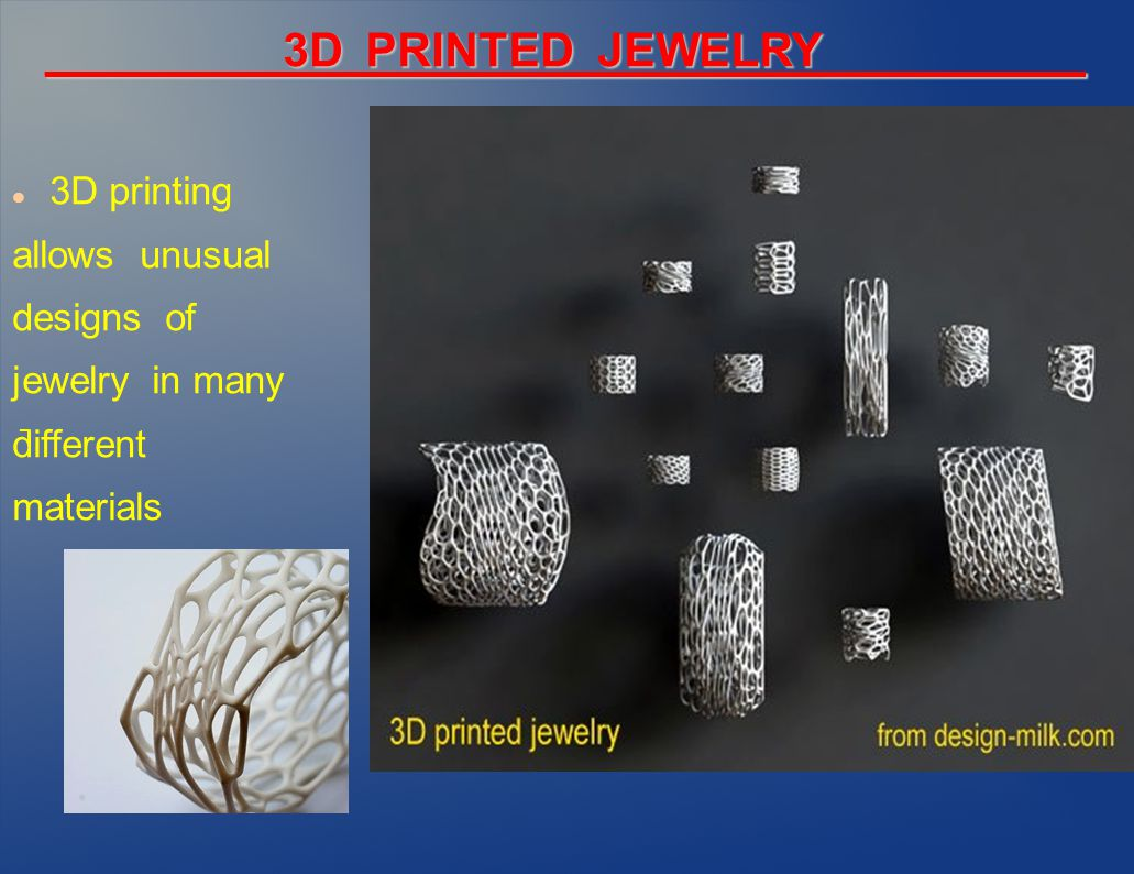 _________3D PRINTED JEWELRY__________ 3D printing allows unusual designs of jewelry in many different materials -
