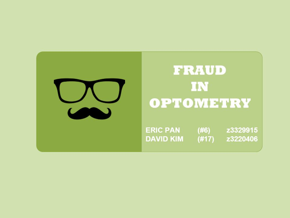 ERIC PAN(#6)z3329915 DAVID KIM(#17)z3220406 FRAUD IN OPTOMETRY