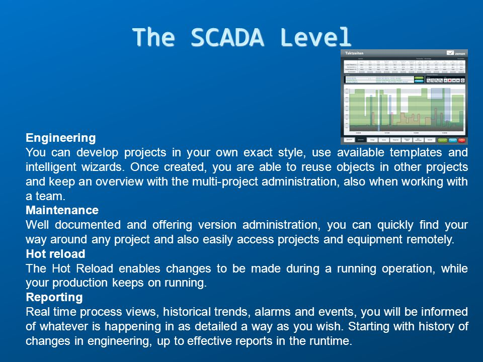 The SCADA Level Engineering You can develop projects in your own exact style, use available templates and intelligent wizards. Once created, you are a