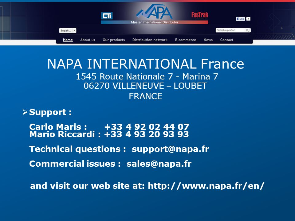 NAPA INTERNATIONAL France 1545 Route Nationale 7 - Marina 7 06270 VILLENEUVE – LOUBET FRANCE Support : Carlo Maris : +33 4 92 02 44 07 Mario Riccardi