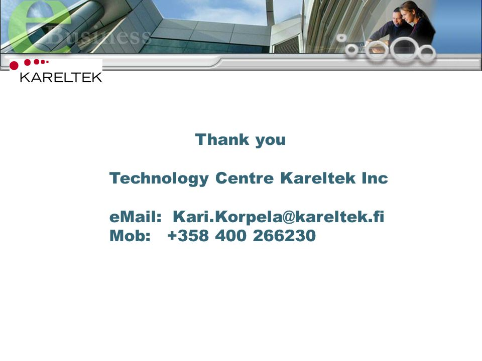 16 Thank you Technology Centre Kareltek Inc eMail: Kari.Korpela@kareltek.fi Mob: +358 400 266230