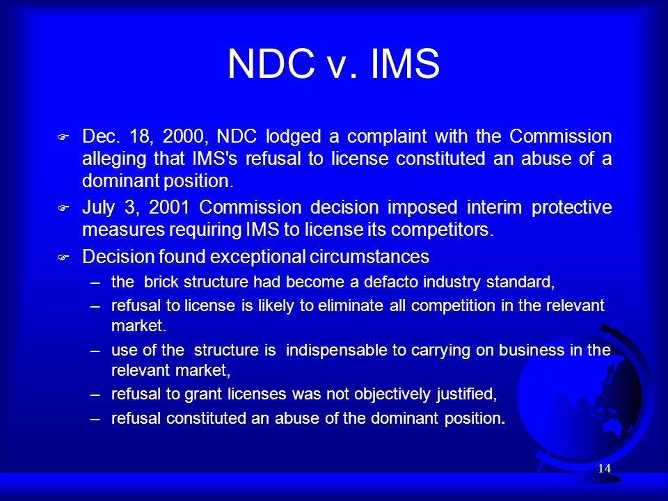 14 NDC v. IMS F Dec. 18, 2000, NDC lodged a complaint with the Commission alleging that IMS's refusal to license constituted an abuse of a dominant po