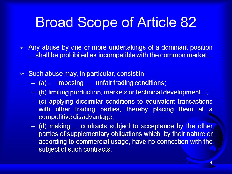4 Broad Scope of Article 82 F Any abuse by one or more undertakings of a dominant position... shall be prohibited as incompatible with the common mark