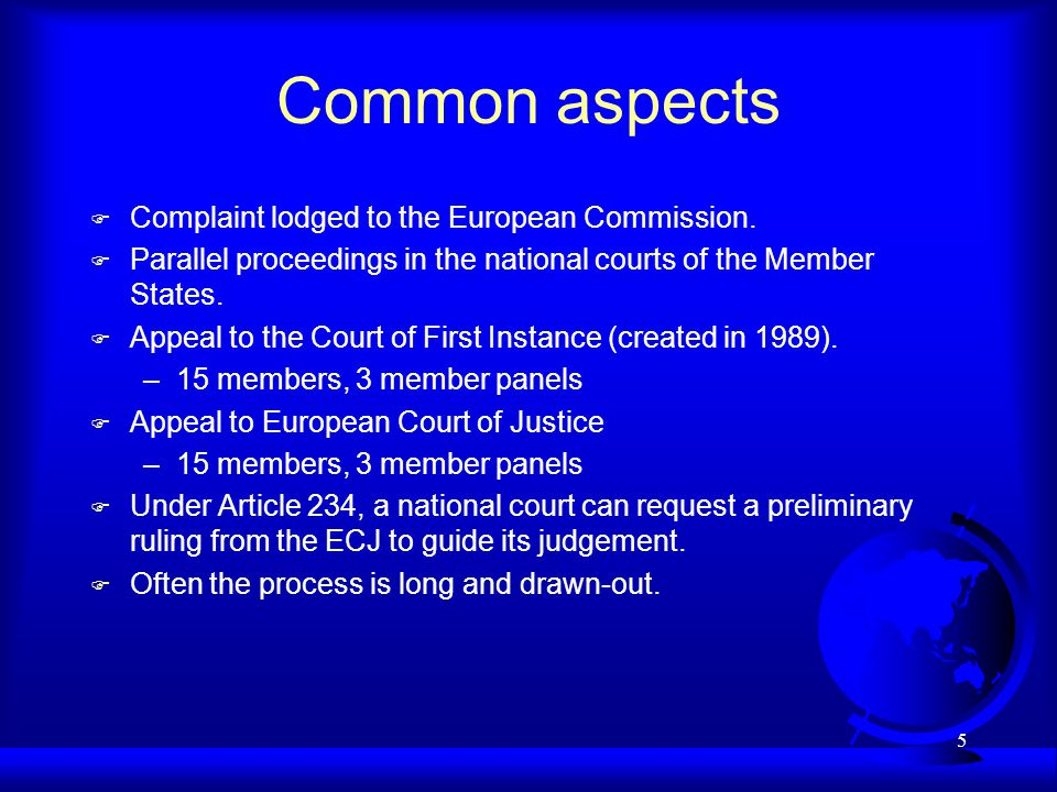 5 Common aspects F Complaint lodged to the European Commission. F Parallel proceedings in the national courts of the Member States. F Appeal to the Co