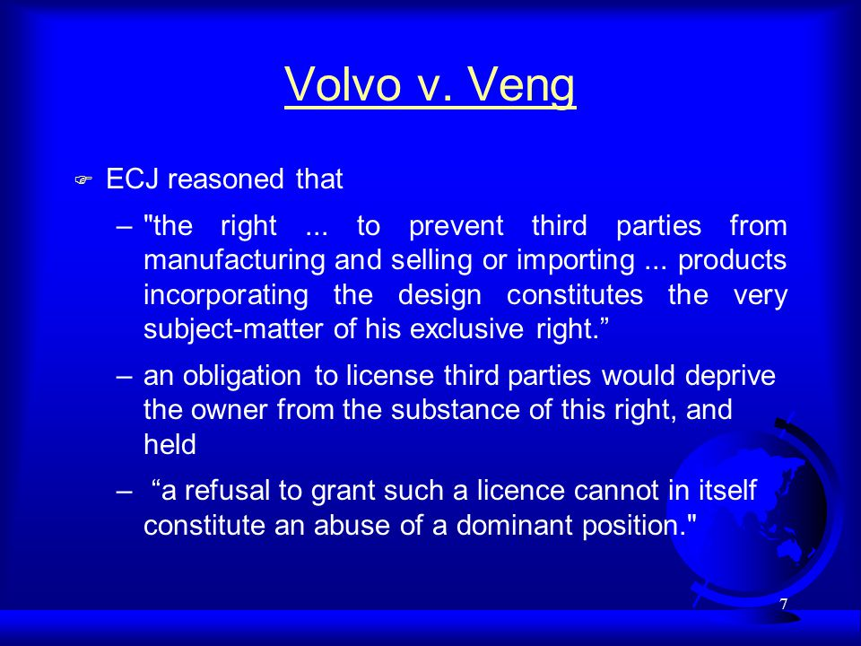 8 Volvo v.Veng F ECJ also noted: –the exercise of an exclusive right...