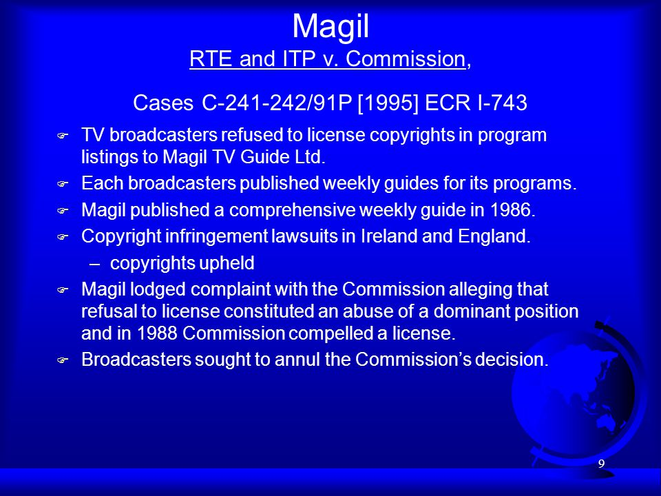 9 Magil RTE and ITP v. Commission, Cases C-241-242/91P [1995] ECR I-743 F TV broadcasters refused to license copyrights in program listings to Magil T