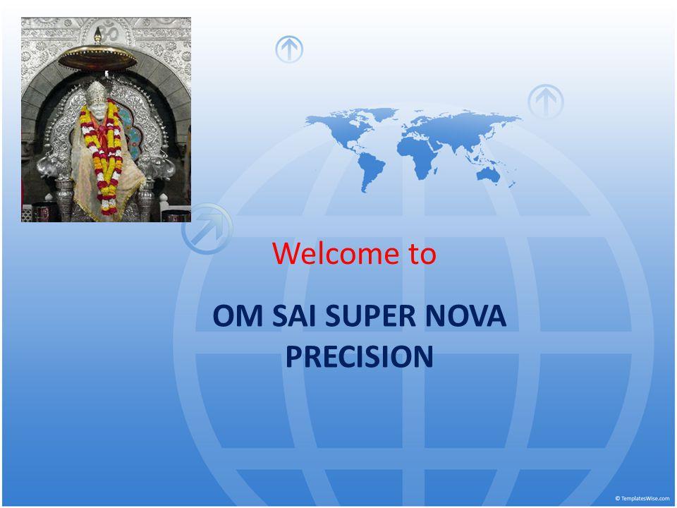 Welcome to OM SAI SUPER NOVA PRECISION