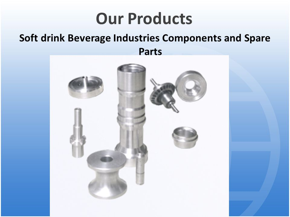 Our Products Soft drink Beverage Industries Components and Spare Parts