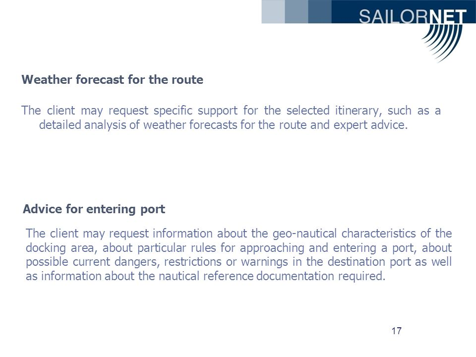 17 Weather forecast for the route The client may request specific support for the selected itinerary, such as a detailed analysis of weather forecasts for the route and expert advice.