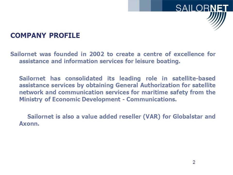2 COMPANY PROFILE Sailornet was founded in 2002 to create a centre of excellence for assistance and information services for leisure boating.
