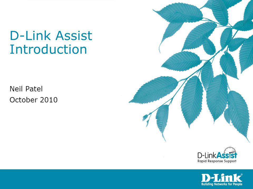 D-Link Assist Introduction Neil Patel October 2010