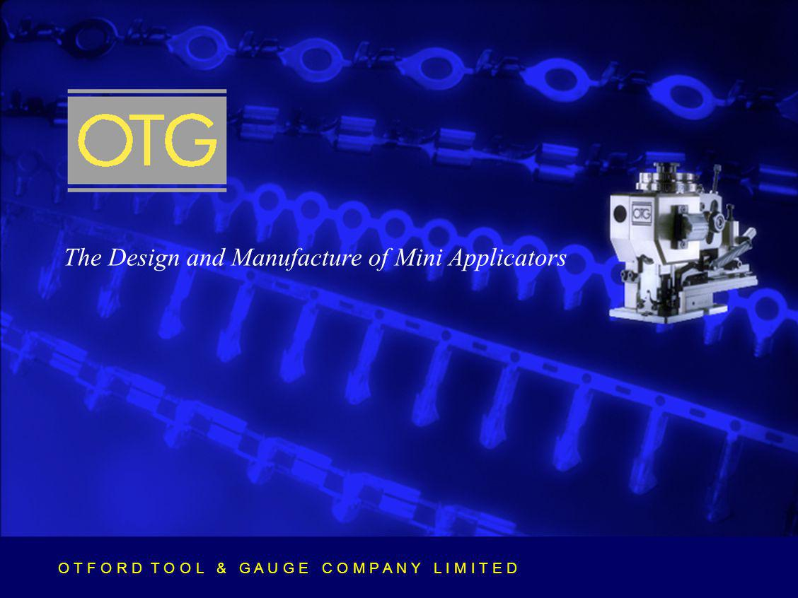 O T F O R D T O O L & G A U G E C O M P A N Y L I M I T E D The Design and Manufacture of Mini Applicators O T F O R D T O O L & G A U G E C O M P A N Y L I M I T E D